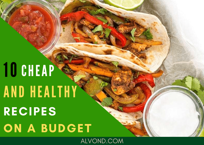 10 Cheap and Healthy Recipes On A Budget You Need To Try!