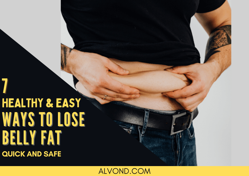 7 Easy And Healthy Tips You Need To Lose Belly Fat Quickly
